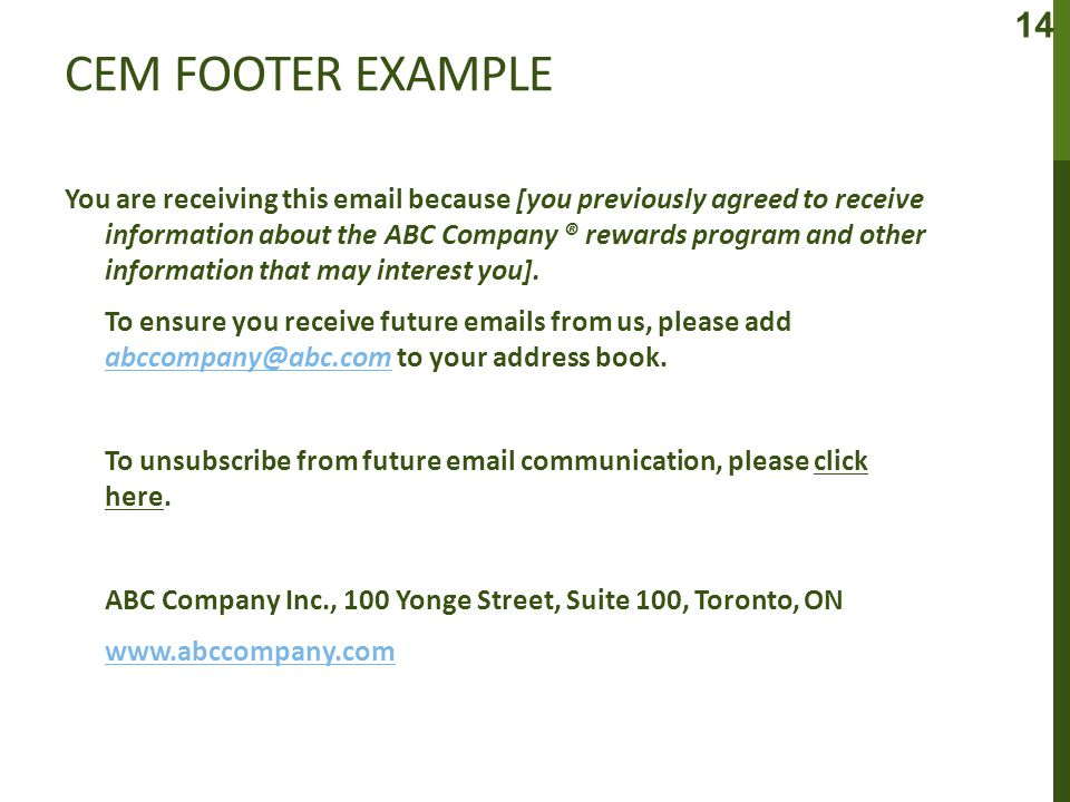CEM FOOTER EXAMPLE You are receiving this email because [you previously agreed to receive information about the ABC Company ® rewards program and other information that may interest you].
