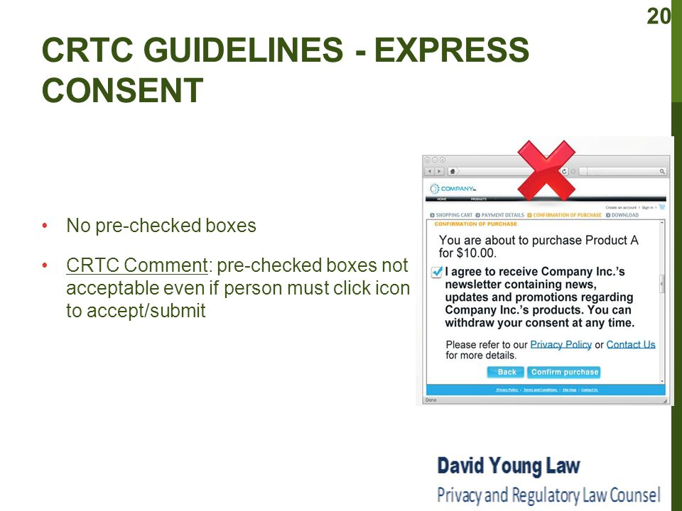 CRTC GUIDELINES - EXPRESS CONSENT No pre-checked boxes CRTC Comment: pre-checked boxes not acceptable even if person must click icon to accept/submit 20