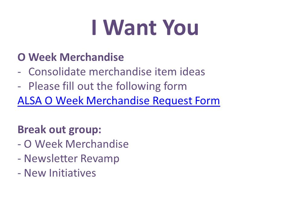 I Want You O Week Merchandise -Consolidate merchandise item ideas -Please fill out the following form ALSA O Week Merchandise Request Form Break out g