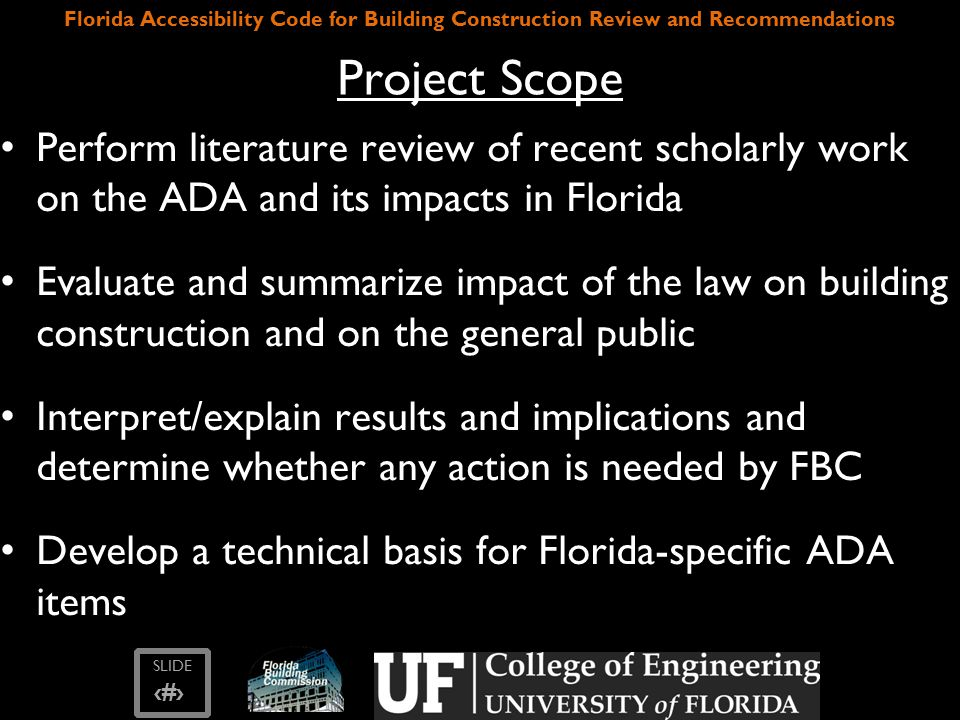 SLIDE ‹#› Florida Accessibility Code for Building Construction Review and Recommendations Items Needing Change in Code Language Doors - FL Statute 553.504(3) – Change to say exterior hinged doors must be designed, constructed, and maintained so that such doors... Vertical Accessibility – FL Statute 553.509 – Revise wording in statue 553.509(1)(b) to clarify what is meant by unoccupiable spaces – Vertical access requirement of 553.509(1)(c) should be made at least equivalent to the ADA standards