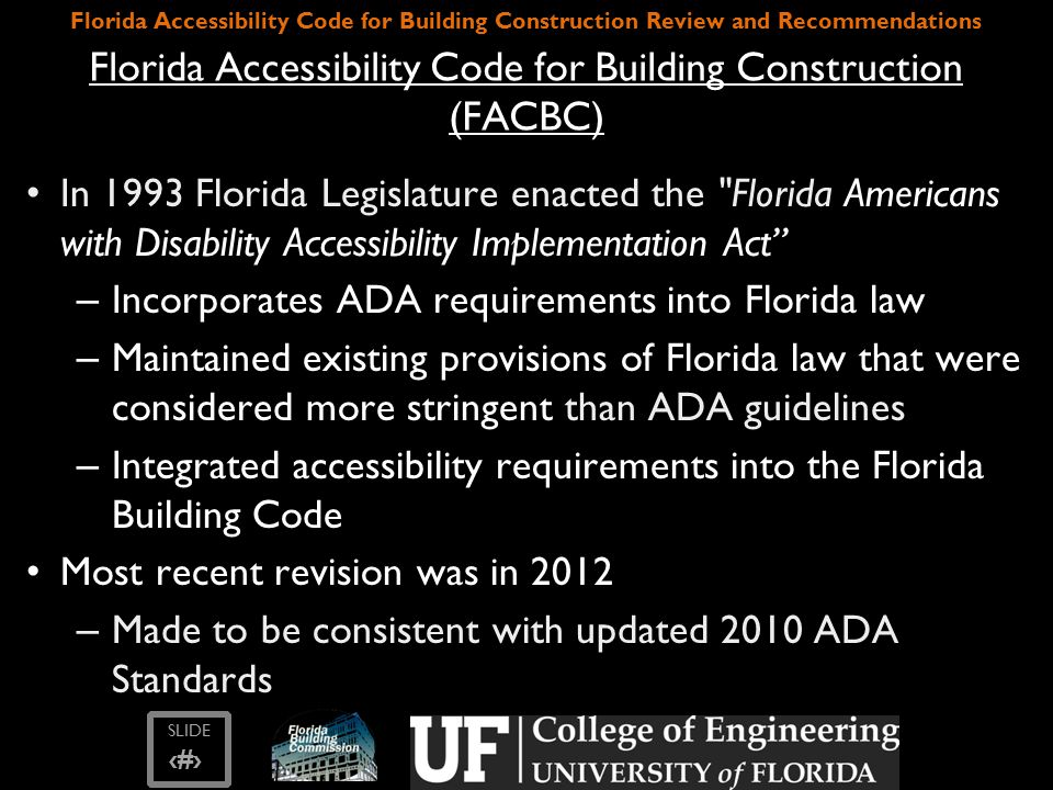 SLIDE ‹#› Florida Accessibility Code for Building Construction Review and Recommendations Florida Population Statistics As of 2012: 19 million people reside in Florida – 13% are disabled; (ranked #19 of 51): 2.45 million – 18% are age 65 or older; (ranked #1of 51): 3.5 million U.S.