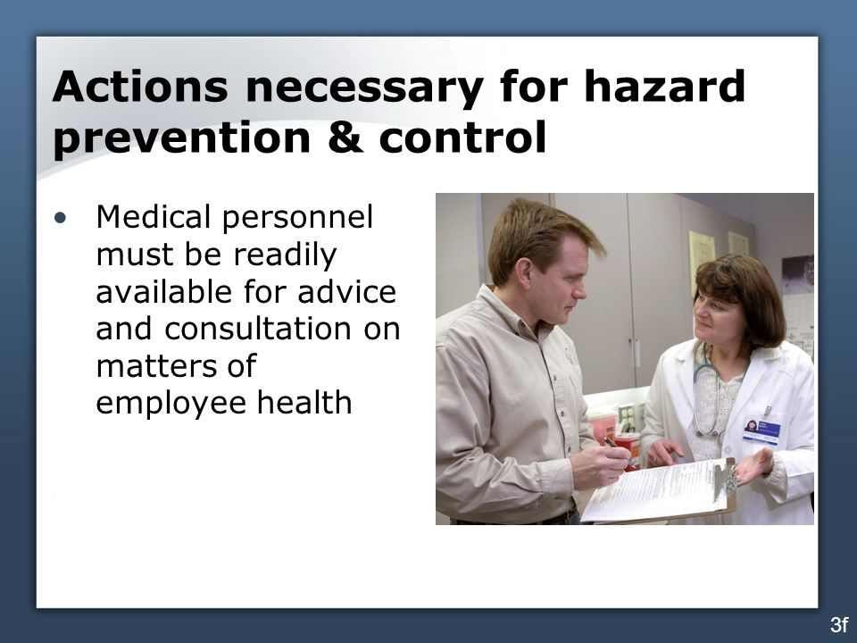 Actions necessary for hazard prevention & control Medical personnel must be readily available for advice and consultation on matters of employee healt