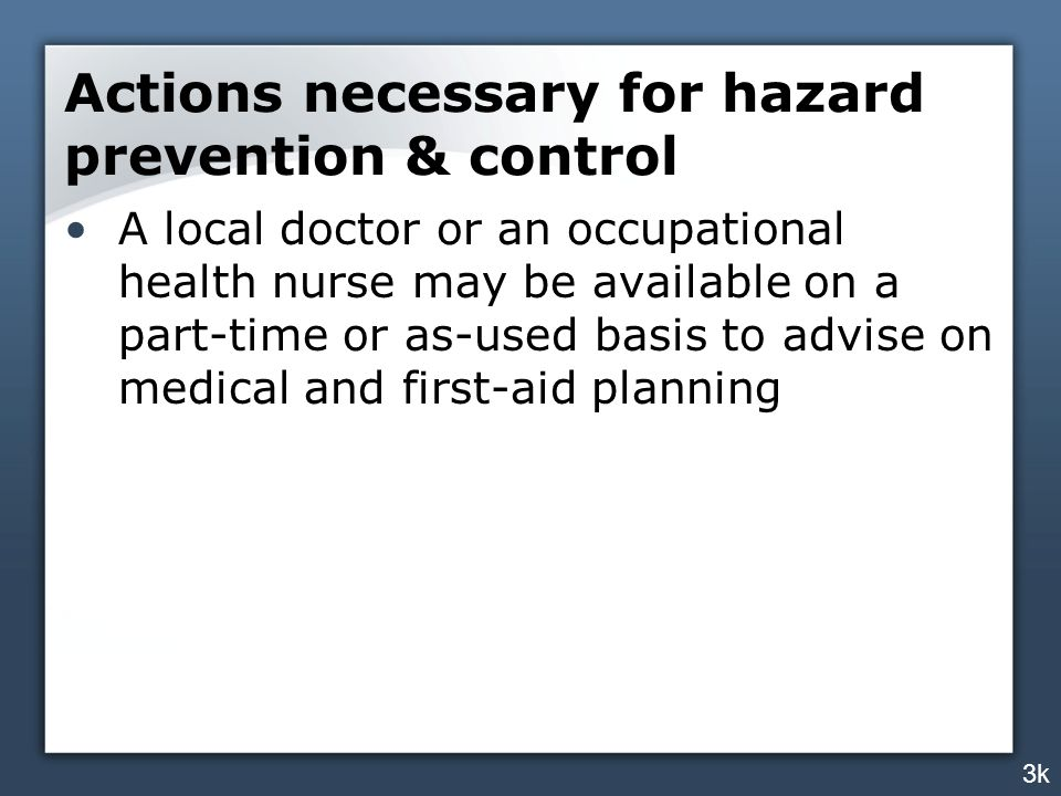 Actions necessary for hazard prevention & control A local doctor or an occupational health nurse may be available on a part-time or as-used basis to a