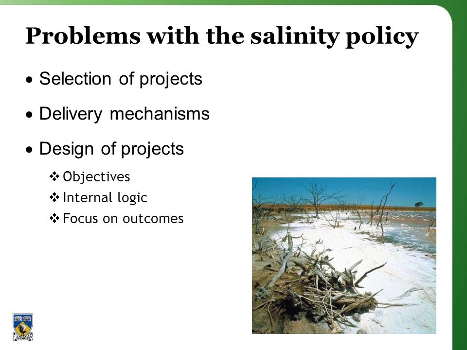 Problems with the salinity policy  Selection of projects  Delivery mechanisms  Design of projects  Objectives  Internal logic  Focus on outcomes