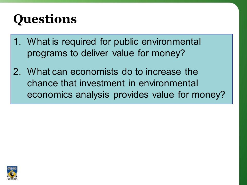 Questions 1.What is required for public environmental programs to deliver value for money.