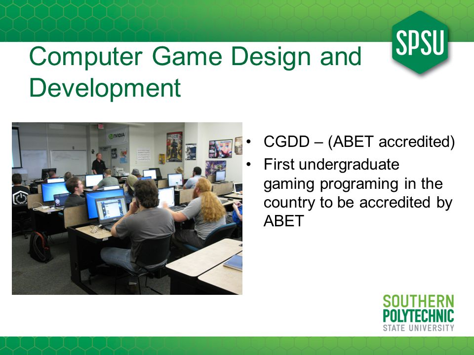 Computer Game Design and Development CGDD – (ABET accredited) First undergraduate gaming programing in the country to be accredited by ABET