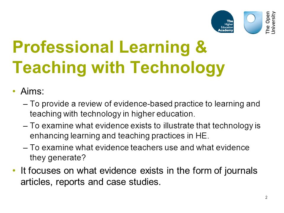 2 Professional Learning & Teaching with Technology Aims: –To provide a review of evidence-based practice to learning and teaching with technology in higher education.