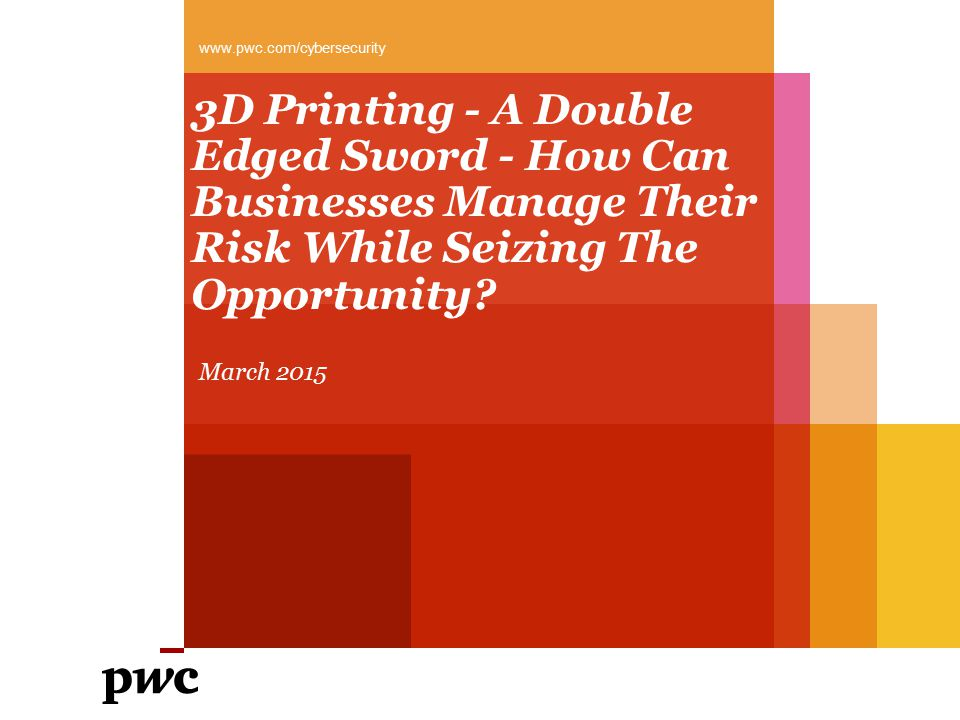 3D Printing - A Double Edged Sword - How Can Businesses Manage Their Risk While Seizing The Opportunity.
