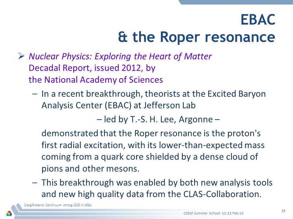EBAC & the Roper resonance  Nuclear Physics: Exploring the Heart of Matter Decadal Report, issued 2012, by the National Academy of Sciences –In a rec