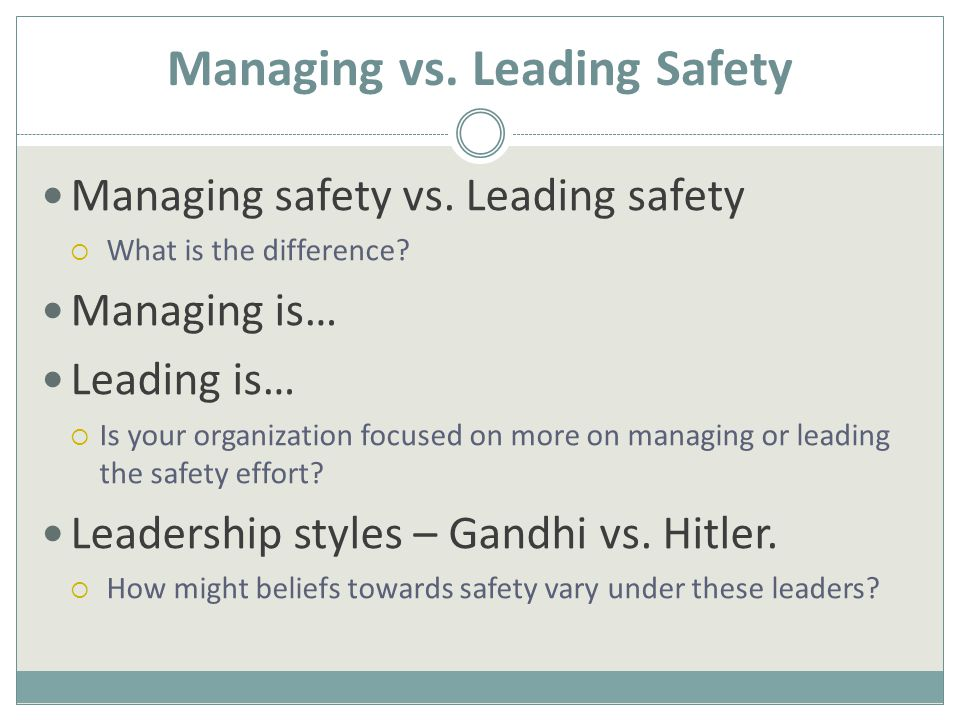 Managing vs. Leading Safety Managing safety vs. Leading safety  What is the difference.