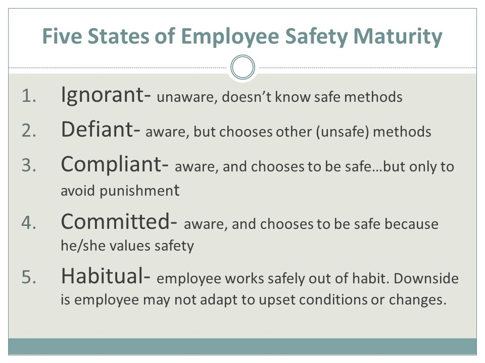 Five States of Employee Safety Maturity 1. Ignorant- unaware, doesn't know safe methods 2.