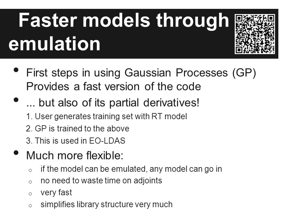 Faster models through emulation First steps in using Gaussian Processes (GP) Provides a fast version of the code... but also of its partial derivative