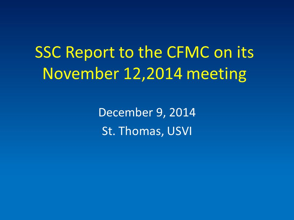 SSC Report to the CFMC on its November 12,2014 meeting December 9, 2014 St. Thomas, USVI