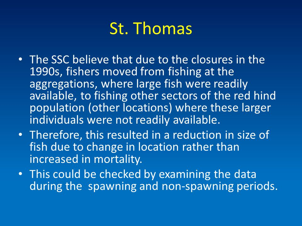St. Thomas The SSC believe that due to the closures in the 1990s, fishers moved from fishing at the aggregations, where large fish were readily availa