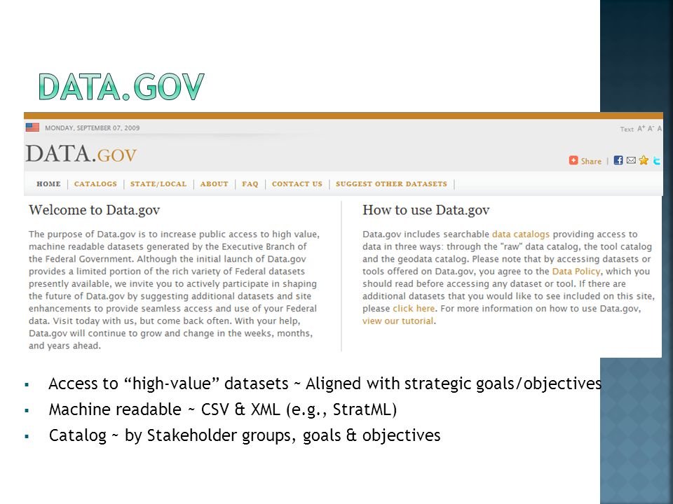  Access to high-value datasets ~ Aligned with strategic goals/objectives  Machine readable ~ CSV & XML (e.g., StratML)  Catalog ~ by Stakeholder groups, goals & objectives
