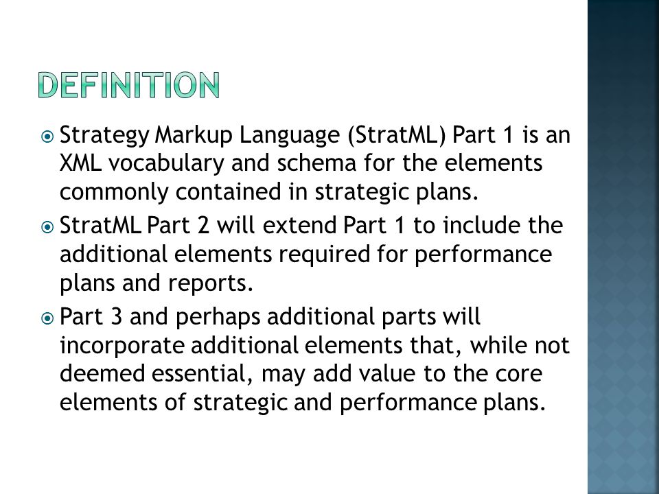  Strategy Markup Language (StratML) Part 1 is an XML vocabulary and schema for the elements commonly contained in strategic plans.