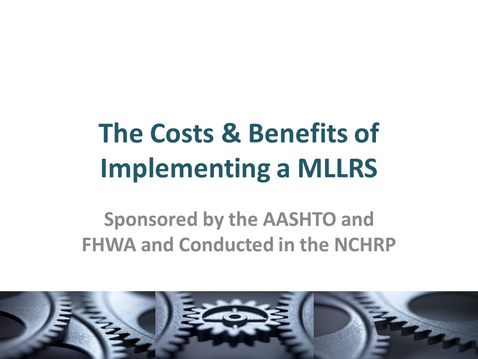 The Costs & Benefits of Implementing a MLLRS Sponsored by the AASHTO and FHWA and Conducted in the NCHRP