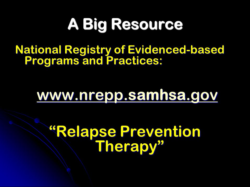 A Big Resource National Registry of Evidenced-based Programs and Practices: www.nrepp.samhsa.gov www.nrepp.samhsa.gov www.nrepp.samhsa.gov www.nrepp.s