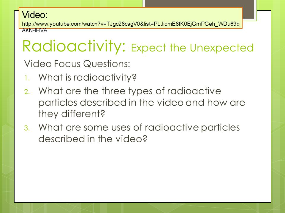 Radioactivity: Expect the Unexpected Video Focus Questions: 1.