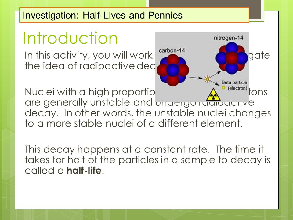 Introduction In this activity, you will work in a group to investigate the idea of radioactive decay.