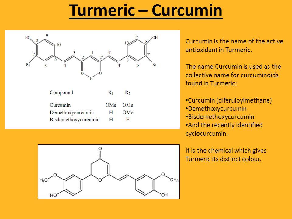 Turmeric – Curcumin Curcumin is the name of the active antioxidant in Turmeric.