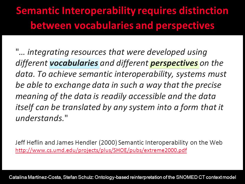 Catalina Martínez-Costa, Stefan Schulz: Ontology-based reinterpretation of the SNOMED CT context model … integrating resources that were developed using different vocabularies and different perspectives on the data.