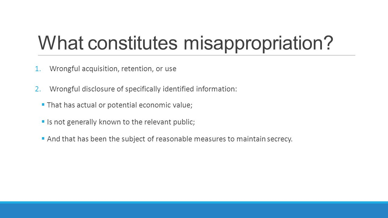 What constitutes misappropriation? 1.Wrongful acquisition, retention, or use 2.Wrongful disclosure of specifically identified information:  That has