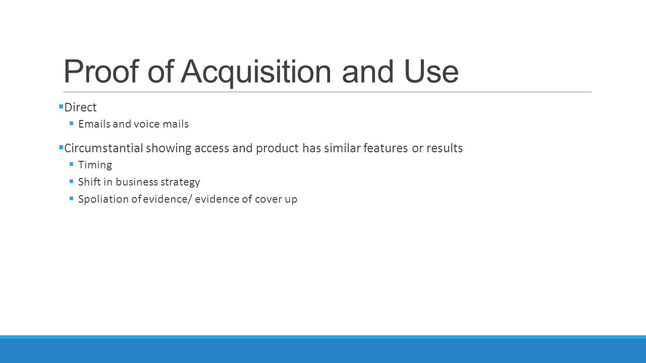 Proof of Acquisition and Use  Direct  Emails and voice mails  Circumstantial showing access and product has similar features or results  Timing 
