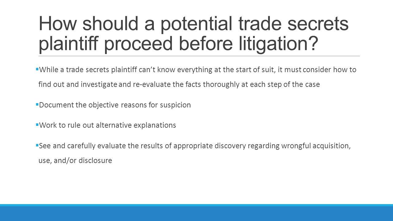 How should a potential trade secrets plaintiff proceed before litigation.