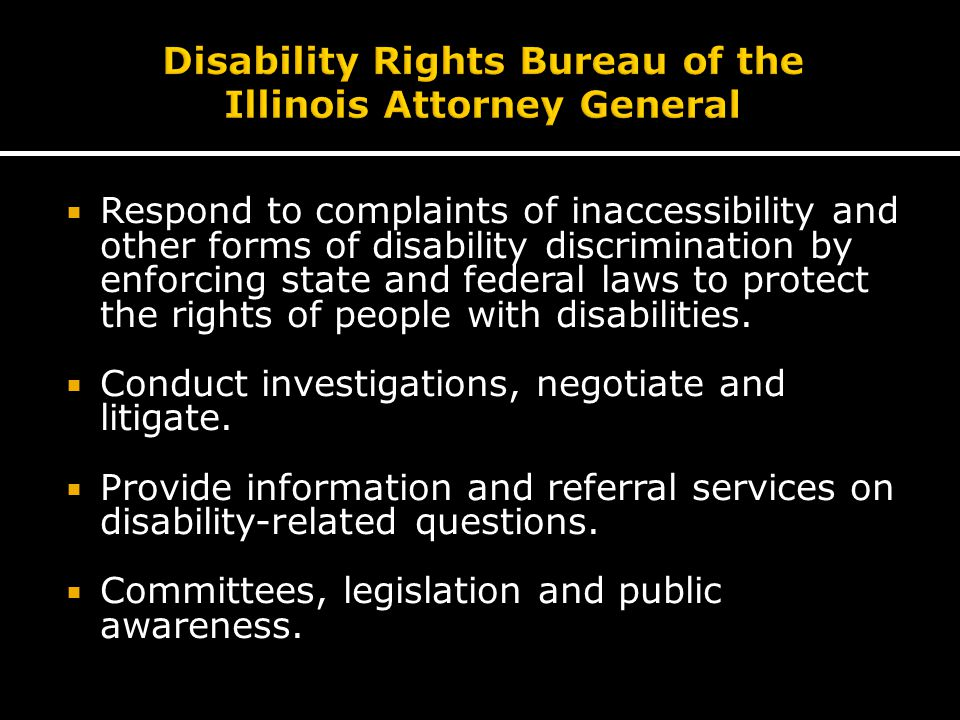  Respond to complaints of inaccessibility and other forms of disability discrimination by enforcing state and federal laws to protect the rights of people with disabilities.