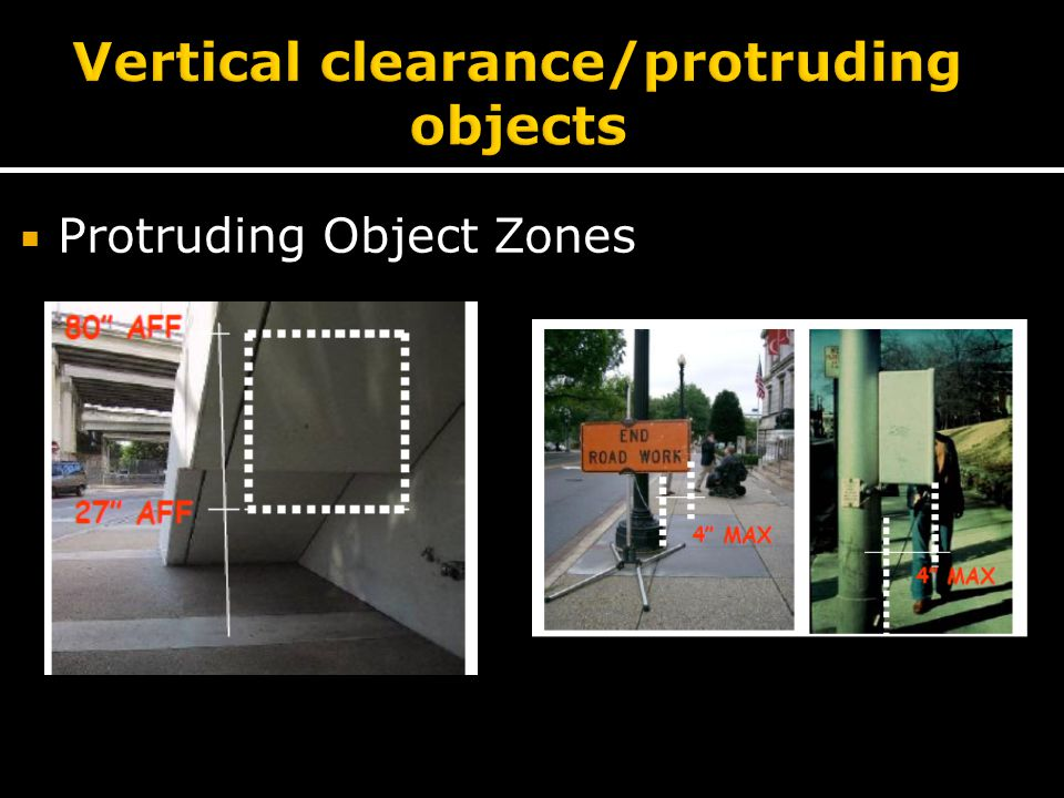  27 in < Objects ≤ 80 in  4 in maximum protrusion  Applies to entire pedestrian circulation path