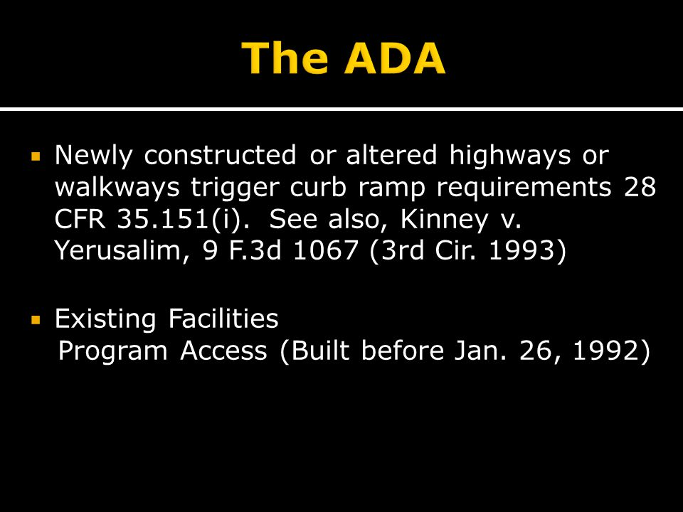  Newly constructed or altered highways or walkways trigger curb ramp requirements 28 CFR 35.151(i).