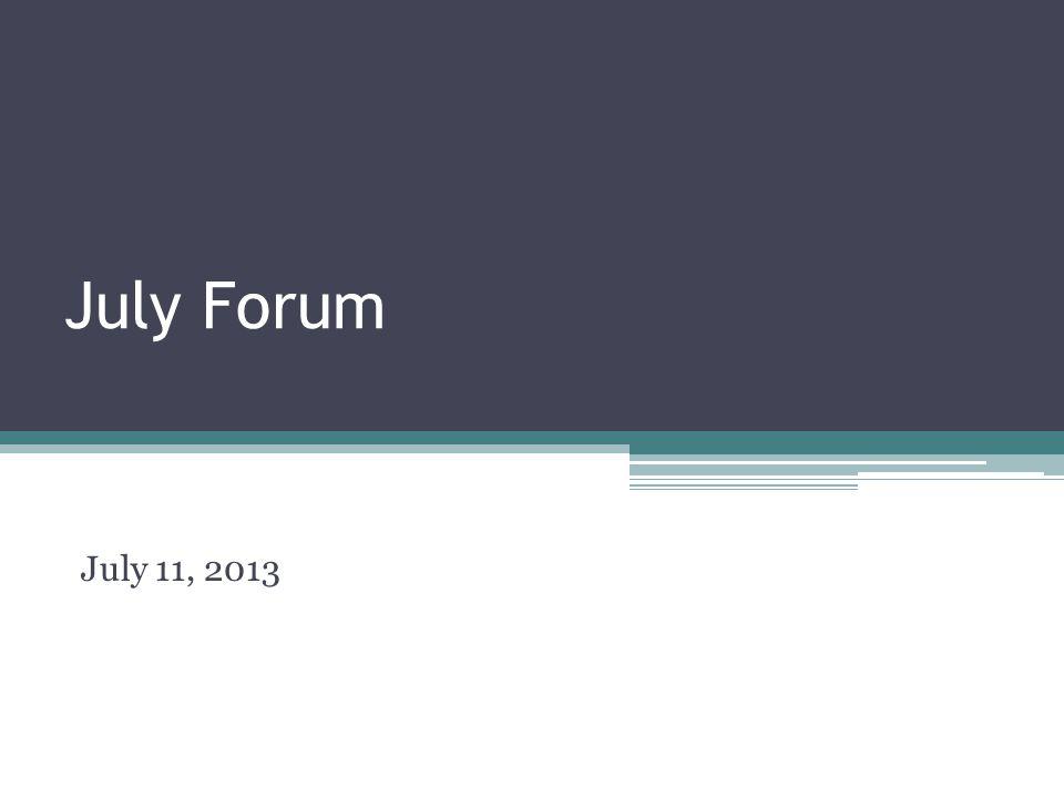 July Forum July 11, 2013