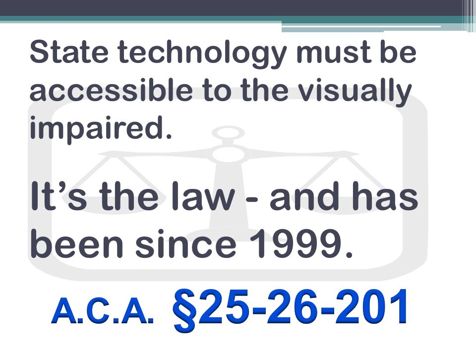 State technology must be accessible to the visually impaired. It's the law - and has been since 1999.