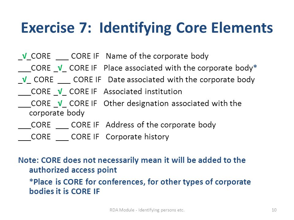Exercise 7: Identifying Core Elements _√_CORE ___ CORE IF Name of the corporate body ___CORE _√_ CORE IF Place associated with the corporate body* _√_