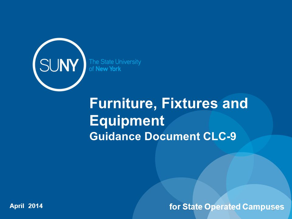 Objective Increase knowledge and understanding of: Furniture Fixtures & Equipment (FF&E) Funding Sources Equipment Classifications Property Control March 2014SUNY Office for Capital Facilities2 Guidance Document CLC-9 Furniture, Fixtures and Equipment