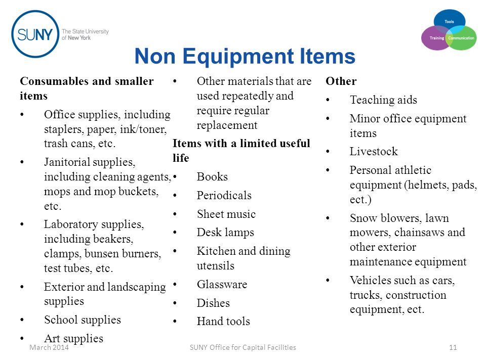 Non Equipment Items March 2014SUNY Office for Capital Facilities11 Consumables and smaller items Office supplies, including staplers, paper, ink/toner
