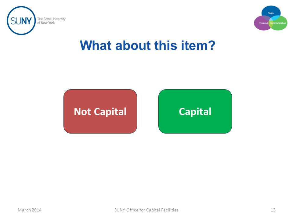 What about this item March 2014SUNY Office for Capital Facilities13 Capital Not Capital