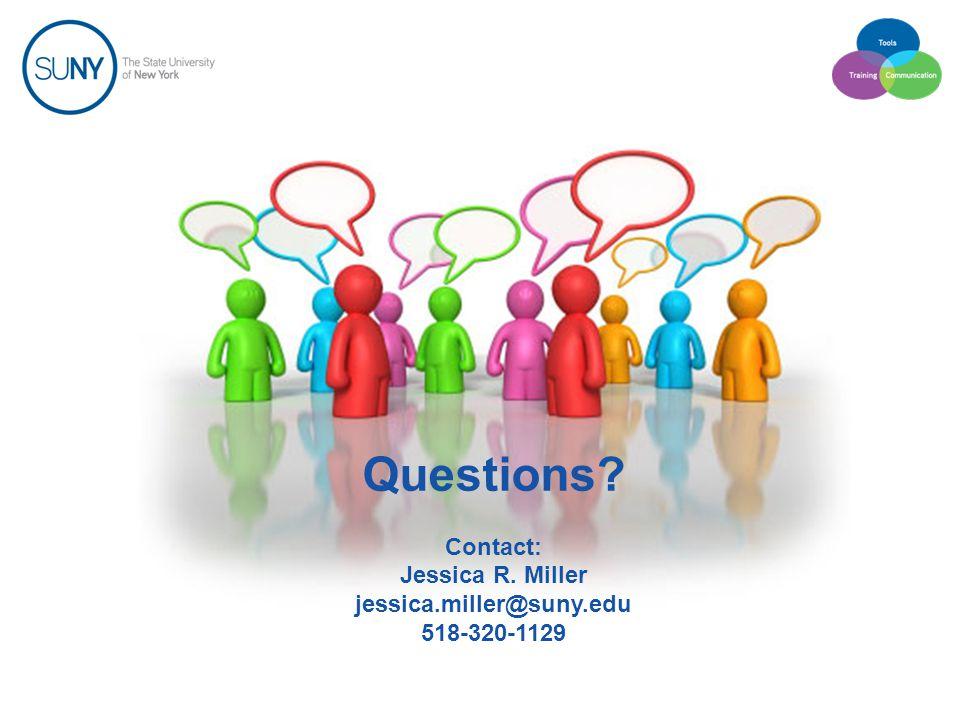 Questions Contact: Jessica R. Miller jessica.miller@suny.edu 518-320-1129