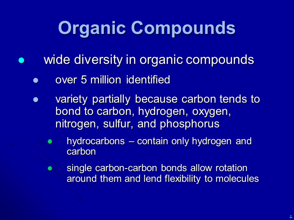 . Organic Compounds wide diversity in organic compounds wide diversity in organic compounds over 5 million identified over 5 million identified variet