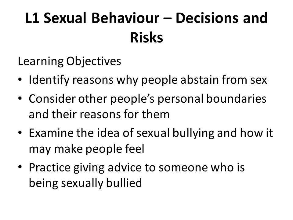 L1 Sexual Behaviour – Decisions and Risks Learning Objectives Identify reasons why people abstain from sex Consider other people's personal boundaries