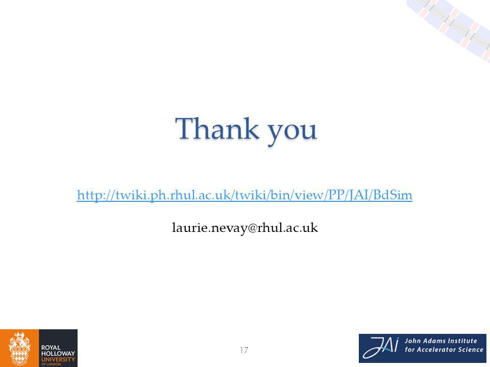17 Thank you http://twiki.ph.rhul.ac.uk/twiki/bin/view/PP/JAI/BdSim laurie.nevay@rhul.ac.uk