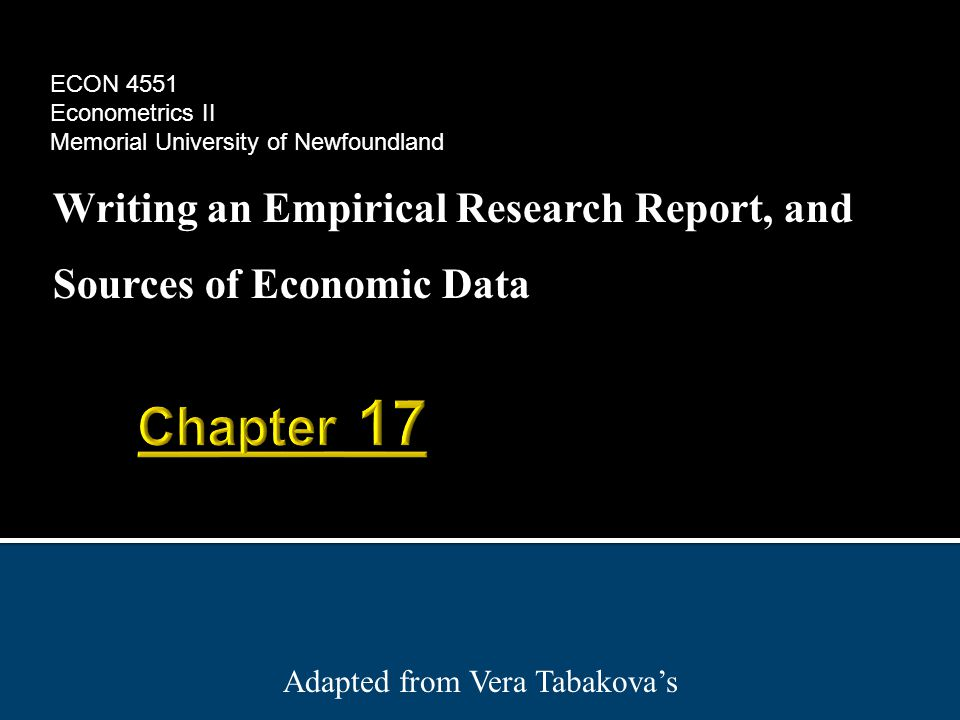 Writing an Empirical Research Report, and Sources of Economic Data Adapted from Vera Tabakova's ECON 4551 Econometrics II Memorial University of Newfoundland
