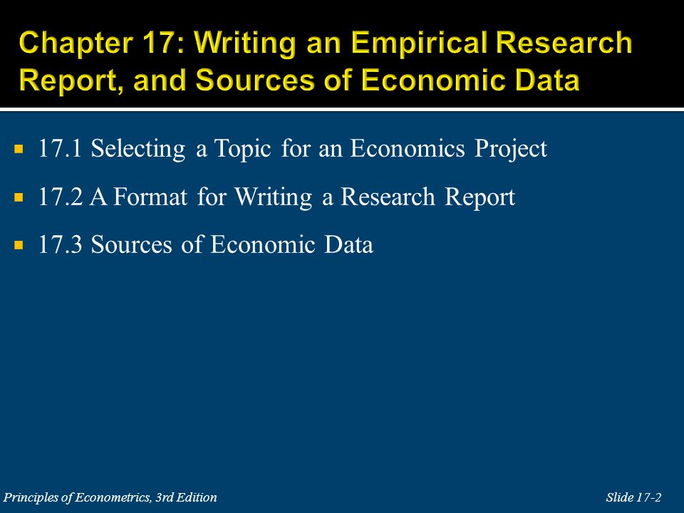  17.1 Selecting a Topic for an Economics Project  17.2 A Format for Writing a Research Report  17.3 Sources of Economic Data