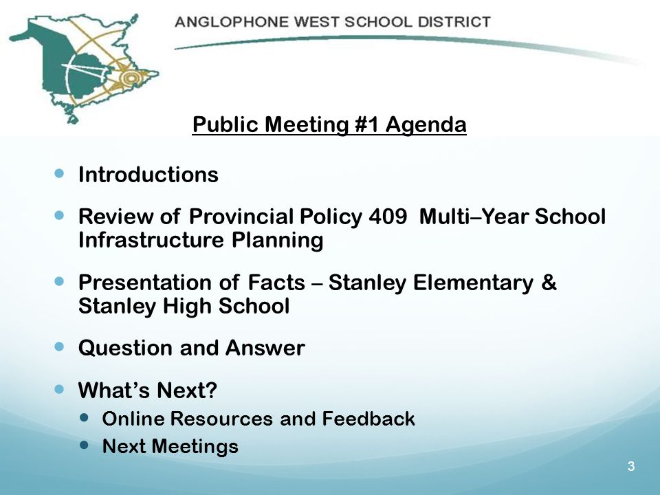 Public Meeting #1 Agenda Introductions Review of Provincial Policy 409 Multi–Year School Infrastructure Planning Presentation of Facts – Stanley Elementary & Stanley High School Question and Answer What's Next.