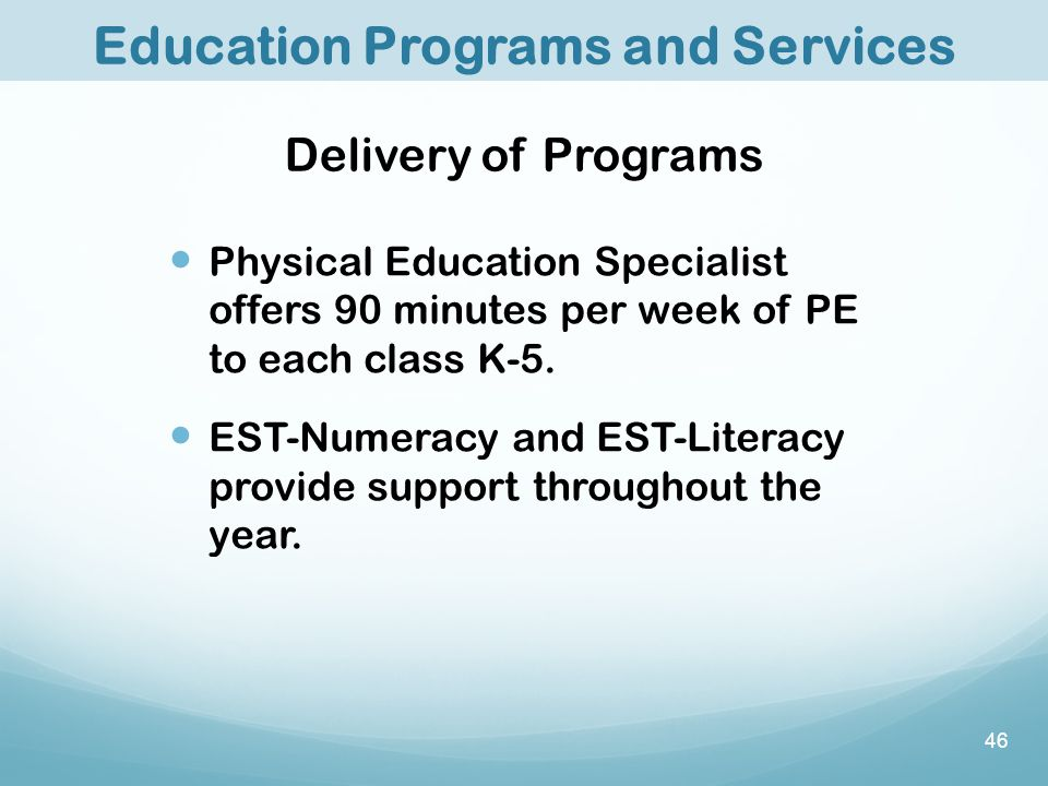 Delivery of Programs Physical Education Specialist offers 90 minutes per week of PE to each class K-5.