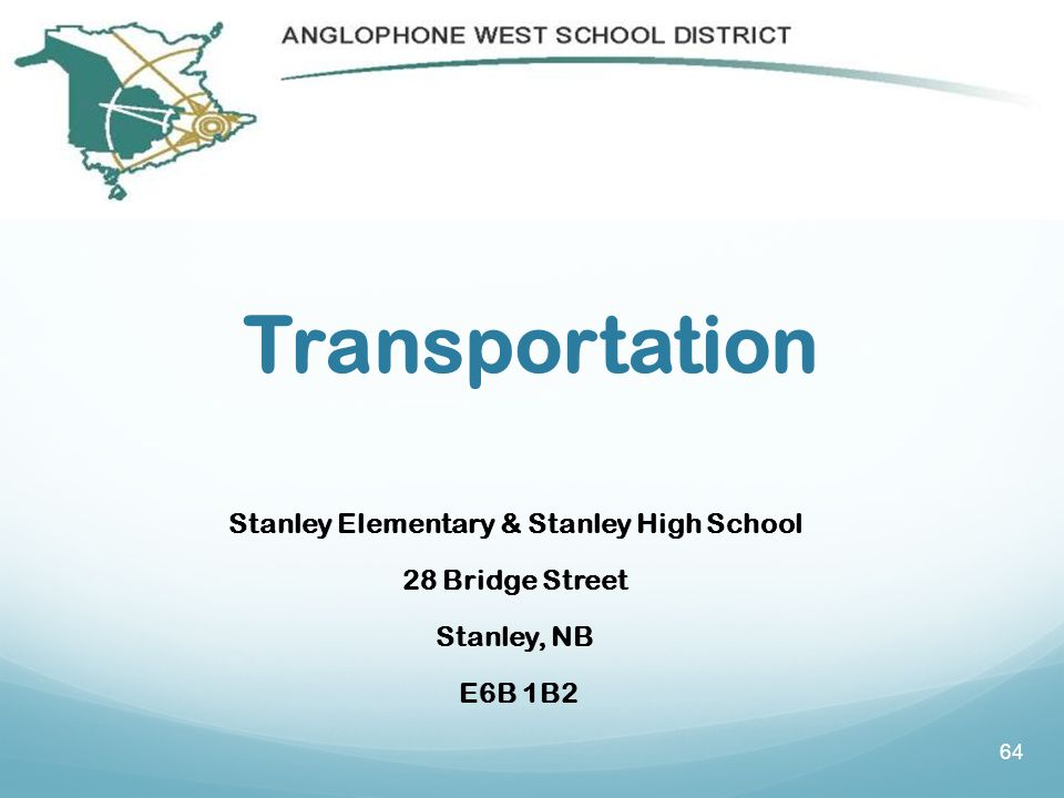 Transportation Stanley Elementary & Stanley High School 28 Bridge Street Stanley, NB E6B 1B2 64