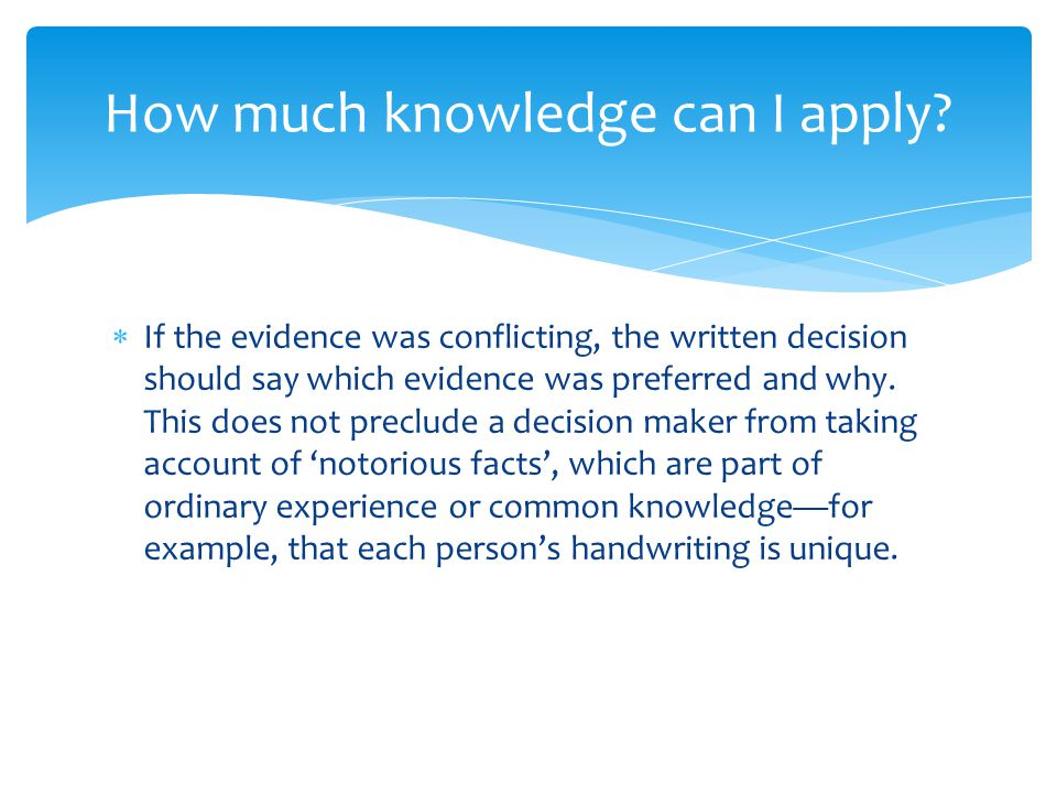  If the evidence was conflicting, the written decision should say which evidence was preferred and why.