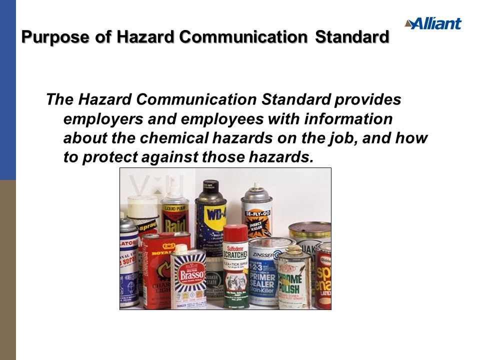 Each container of hazardous chemicals entering the workplace must be labeled or marked with:  Identity of the chemical  Appropriate hazard warnings  Name and address of the responsible party  Labels must be legible and in English.