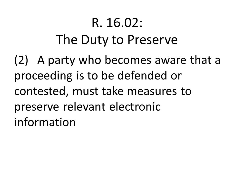 Preservation Guidelines Issue a timely litigation hold notice Ensure that legal holds are worded clearly and carefully Carefully identify the key players in a matter